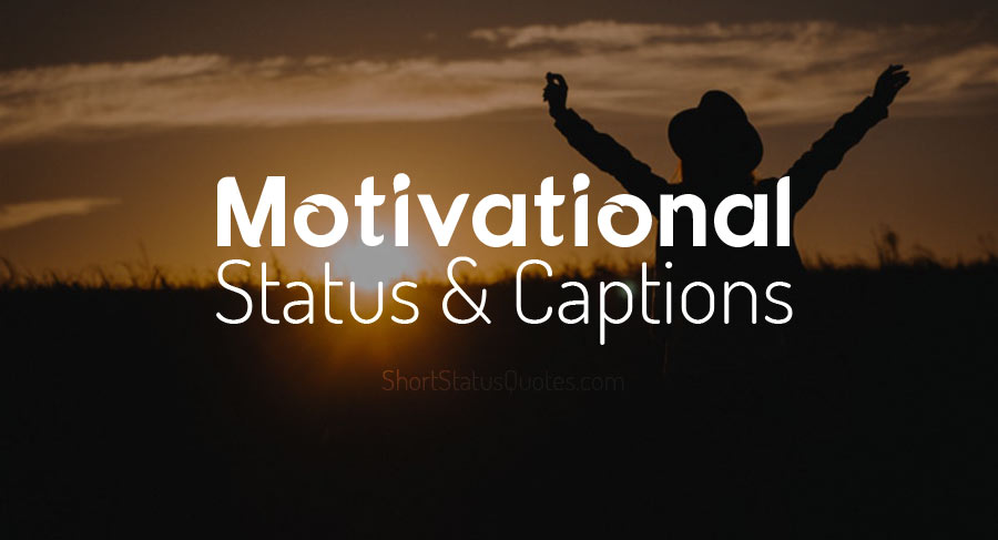 Motivational Status, Captions & Short Motivational Quotes