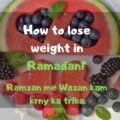 How to Lose Weight in Ramadan 2021? Diet Plan (10kG