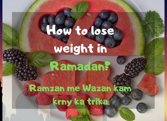 How to Lose Weight in Ramadan 2019? Diet Plan (10kG