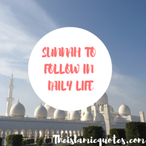 The 10 Most Beautiful Sunnah To Follow In Daily Life