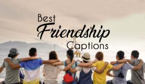 100+ Caption For Friends – Touchy, Funny and Best Friend Captions