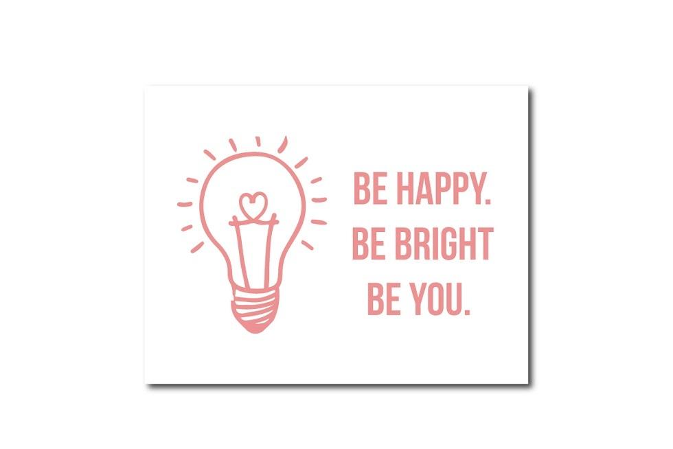 Be Happy. Be Bright. Be Happy.