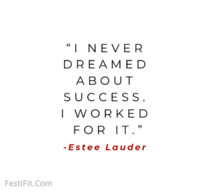 """I never dreamed about success. I worked for it."" -Estee Lauder"