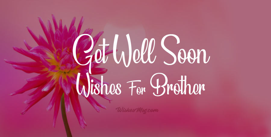 30 Get Well Soon Messages For Brother