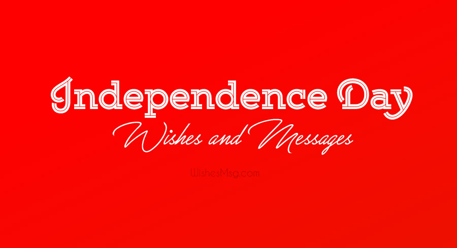 Independence Day Wishes, Messages & Quotes
