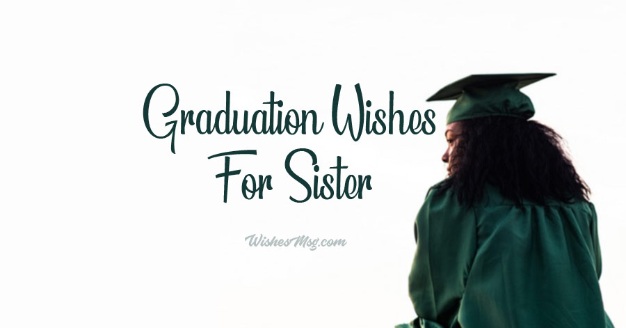 Graduation Wishes for Sister - Congratulation Messages