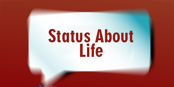 200+ Inspiring WhatsApp Status About Life