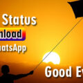 50+ Good Evening WhatsApp Status Video Download HD