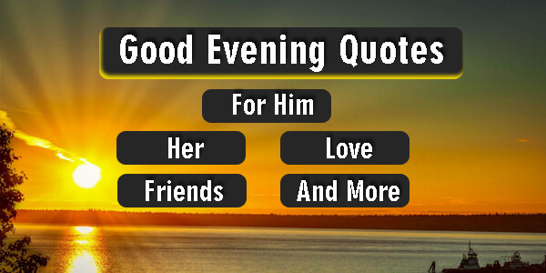 Good Evening Quotes For Him, Her, Love, Friends, & More