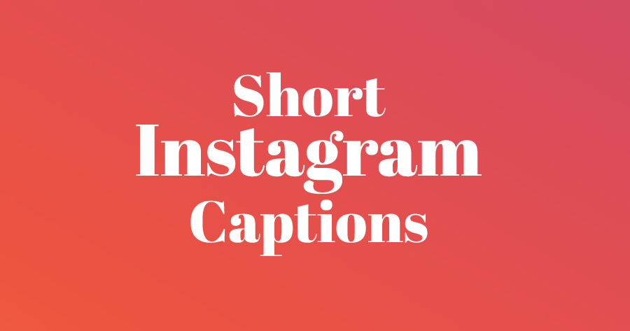 Short Instagram Captions – Best Short Captions for Instagram