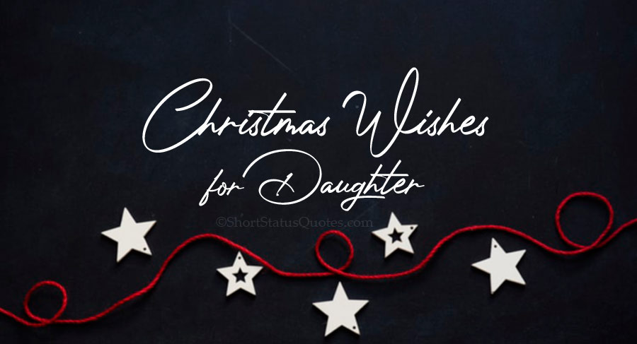 55+ Christmas Wishes for Daughter & Merry Christmas Messages