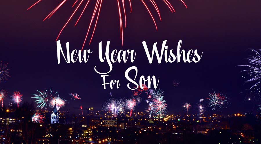 60+ New Year Wishes for Son & Happy New Year Messages 2021