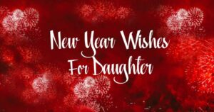 50+ Happy New Year Wishes for Daughter 2021
