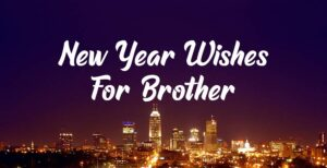 55+ New Year Wishes for Brother & New Year Messages 2021