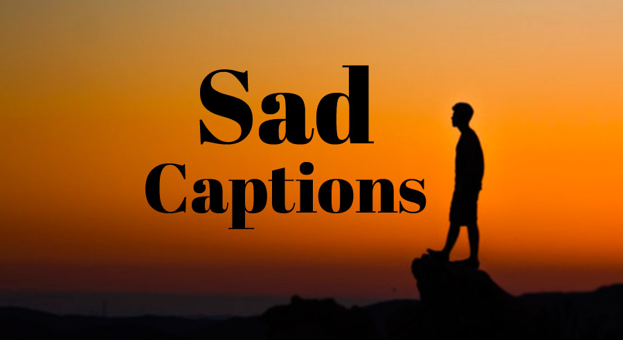 100+ Sad Captions for Instagram and Facebook in English