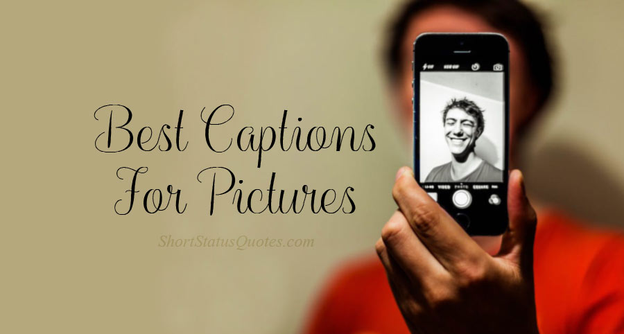 100+ Photo Captions : Best Captions for Picture (2020)