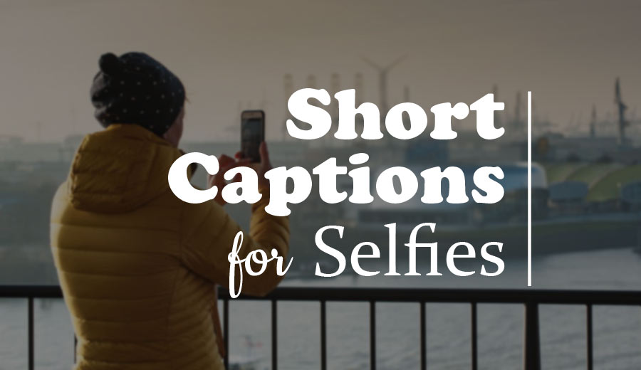 200+ Short Captions for Selfies : Best Selfie Short Captions
