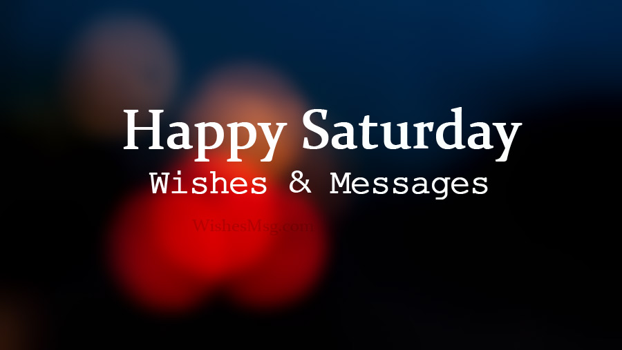 Saturday Wishes and Happy Saturday Messages