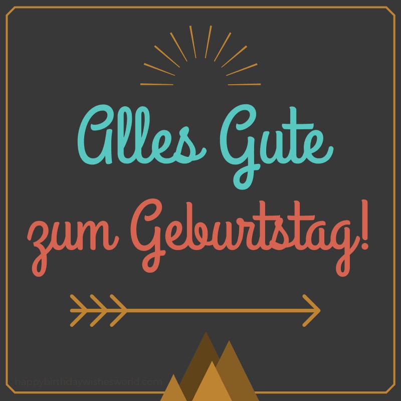 Happy birthday in German: Alles Gute zum Geburtstag!