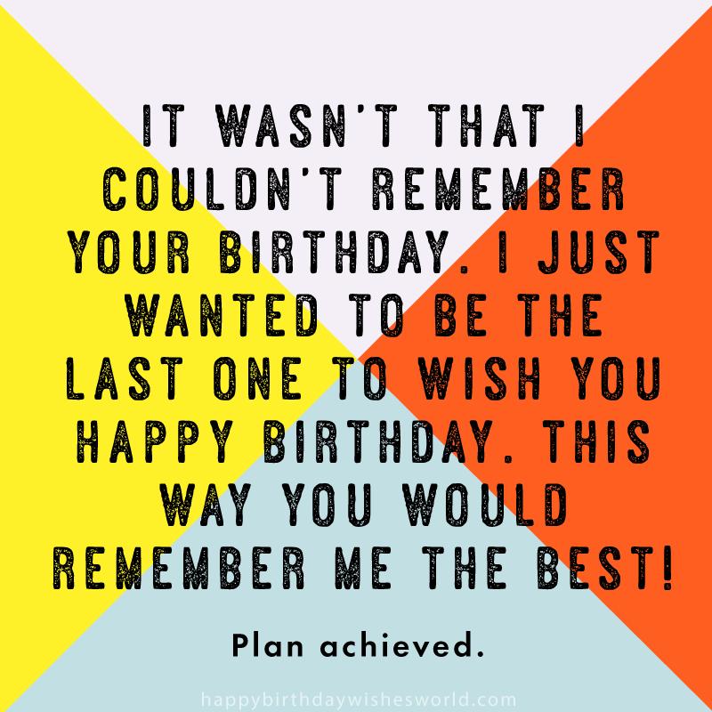 Last one to wish you happy birthday
